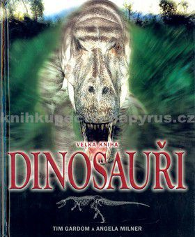 Tim Gardom, Angela Milner: Velká kniha Dinosauři cena od 95 Kč