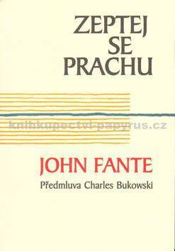 John Fante: Zeptej se prachu cena od 132 Kč
