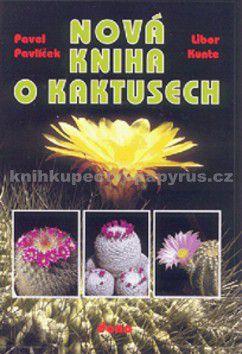 Pavlíček P., Kunte L.: Nová kniha o kaktusech cena od 0 Kč