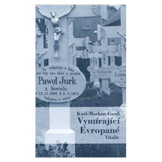 Karl-Markus Gauss, Kurt Kaindl: Vymírající Evropané cena od 127 Kč
