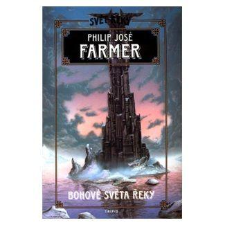 Philip José Farmer: Bohové světa řeky - Svět řeky 5 cena od 135 Kč