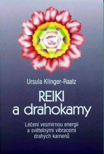Ursula Klinger-Raatz: Reiki a drahokamy - Léčení vesmírnou energií a světelnými vibracemi drahých kamenů cena od 105 Kč