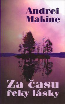Andrei Makine: Za času řeky lásky cena od 69 Kč