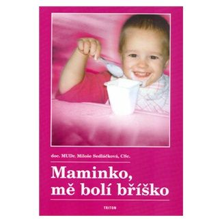 Sedláčková Miloše doc. MUDr. . CSc.: Maminko mě bolí bříško cena od 100 Kč