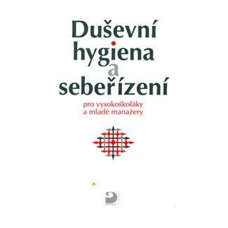 Eva Bedrnová: Duševní hygiena a sebeřízení pro vysokoškoláky a mladé manažery cena od 124 Kč