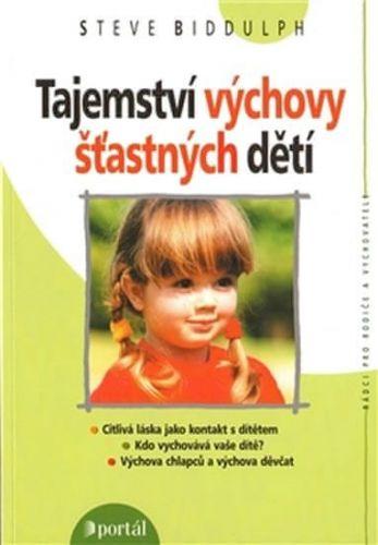 Steve Biddulph: Tajemství výchovy šťastných dětí cena od 135 Kč