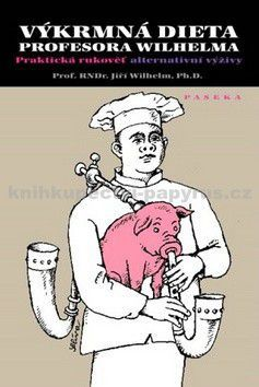 Wilhelm Jiří: Výkrmná dieta profesora Wilhelma cena od 160 Kč