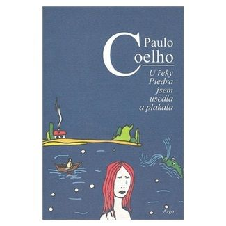 Paulo Coelho: U řeky Piedra jsem usedla a plakala cena od 136 Kč