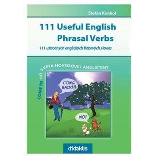 Štefan Konkol: 111 Useful English Phrasal Verbs cena od 199 Kč