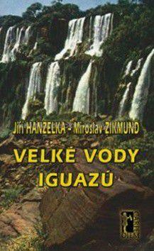 Jiří Hanzelka, Miroslav Zikmund: Velké vody Iguazú cena od 147 Kč