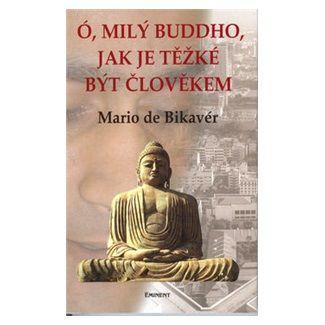 Mario de Bikavér: Ó, milý Buddho, jak těžké je.. cena od 125 Kč