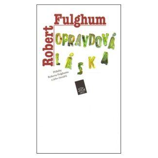 Robert Fulghum: Opravdová láska cena od 121 Kč