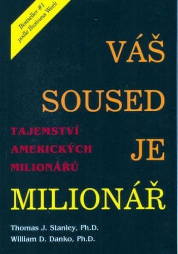 William D. Danko, Thomas J. Stanley: Váš soused je milionář cena od 144 Kč