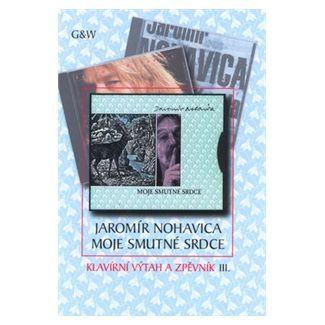 Jaromír Nohavica: Moje smutné srdce cena od 75 Kč
