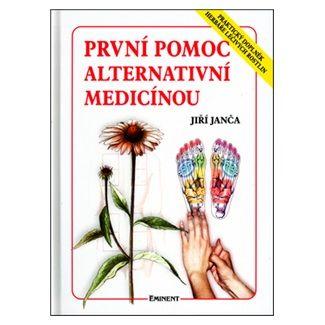 Jiří Janča: První pomoc alternativní medicínou cena od 128 Kč