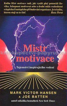 Joe Batten, Mark Victor Hansen: Mistr motivace - Tajemství inspirujícího vedení cena od 120 Kč