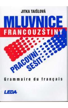 Jitka Taišlová: Mluvnice francouzštiny - pracovní sešit cena od 110 Kč