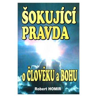 Robert Homir: Šokující pravda o člověku a Bohu cena od 87 Kč