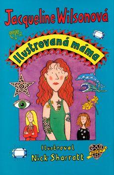 Jacqueline Wilson: Ilustrovaná máma - 2. vydání cena od 132 Kč