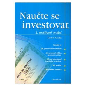 Gladiš Daniel: Naučte se investovat cena od 185 Kč