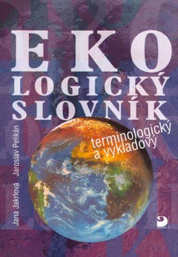 Jakrlová Pelikán: Ekologický slovník terminologický a výkladový cena od 132 Kč