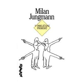 Milan Jungmann: V obklíčení příběhů cena od 139 Kč