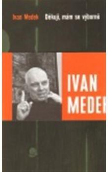 Ivan Medek: Děkuji, mám se výborně cena od 102 Kč