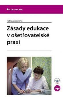 Petra Juřeníková: Zásady edukace v ošetřovatelské praxi cena od 126 Kč