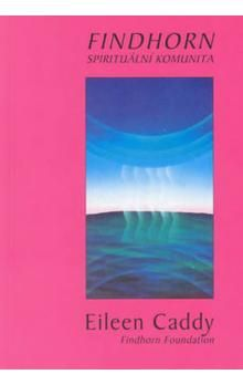 Eileen Caddy: Findhorn - Spirituální komunita cena od 83 Kč