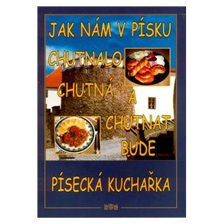 Irena Měšťanová: Jak nám v Písku chutnalo, chutná a chutnat bude Písecká kuchařka cena od 83 Kč