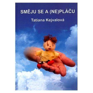 Tatiana Kejvalová: Směju se a (ne)pláču cena od 38 Kč