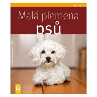 Susane Müller-Rielinger: Malá plemena psů - Jak na to cena od 93 Kč