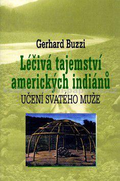 Gerhard Buzzi: Léčivá tajemství amerických indiánů cena od 0 Kč
