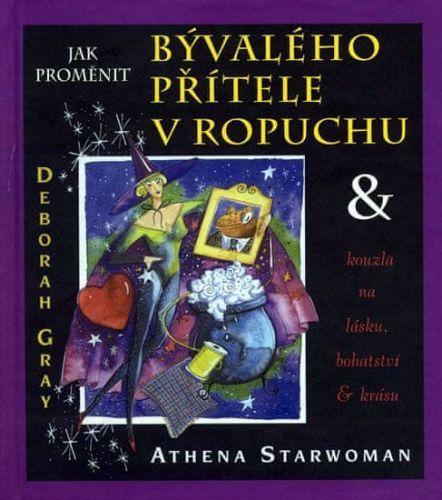 Deborah Gray, Athena Starwoman: Jak proměnit bývalého přítele v ropuchu cena od 100 Kč