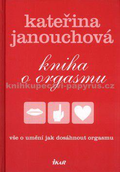 Kateřina Janouchová: Kniha o orgasmu cena od 175 Kč