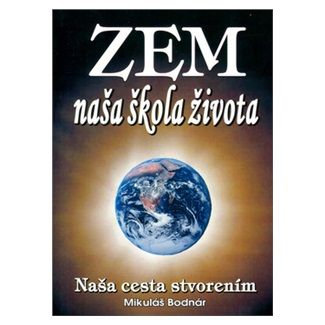 Mikuláš Bodnár: Zem naša škola života cena od 125 Kč