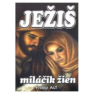 Franz Alt: Ježiš miláčik žien cena od 100 Kč