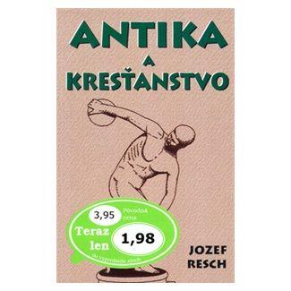 Jozef Resch: Antika a kresťanstvo cena od 49 Kč