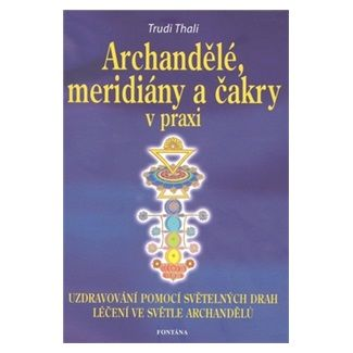 Trudi Thali: Archandělé, meridiány a čakry v praxi cena od 138 Kč