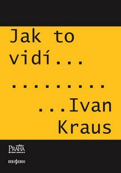 Ivan Kraus: Jak to vidí Ivan Kraus cena od 178 Kč