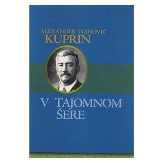 Alexander Ivanovič Kuprin: V tajomnom šere cena od 124 Kč
