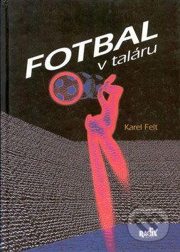 Karel Felt, Martin Kézr: Fotbal v taláru cena od 138 Kč