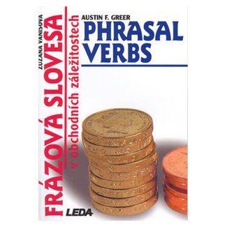 Greer A. F., Vanišová Z: Frázová slovesa v obchodních záležitostech (Phrasal Verbs in business matters) cena od 132 Kč