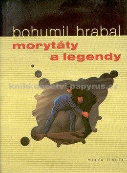 Bohumil Hrabal: Morytáty a legendy cena od 151 Kč