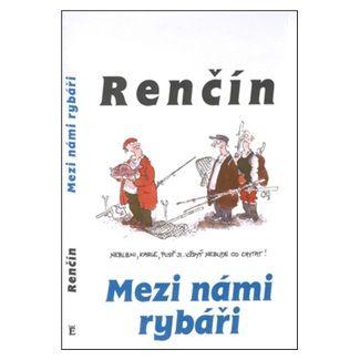 Vladimír Renčín: Mezi námi rybáři cena od 84 Kč