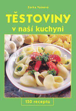 Zorka Vainová: Těstoviny v naší kuchyni - 150 receptů cena od 96 Kč
