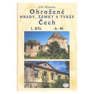 Jiří Úlovec: Ohrožené hrady,zámky a tvrze Čech 1.díl cena od 139 Kč