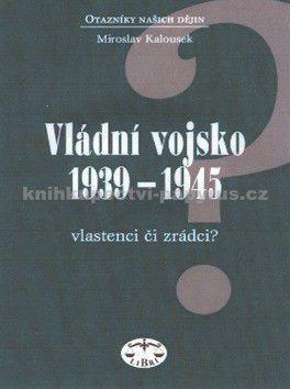Miroslav  Kalousek: Vládní vojsko 1939-1945 cena od 76 Kč