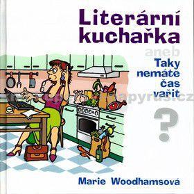 Marie Woodhamsová: Literární kuchařka aneb Taky nemáte čas vařit? cena od 145 Kč