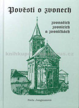 Pavla Jungmanová: Pověsti o zvonech, zvonařích, zvonicích a zvoničkách cena od 78 Kč